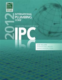 2012 International Plumbing Code, Includes International Private Sewage Disposal Code, by International Code Council 9781609830533