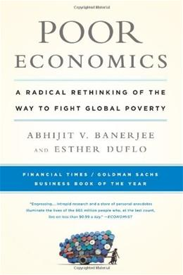 Poor Economics: A Radical Rethinking of the Way to Fight Global Poverty, by Banerjee 9781610390934
