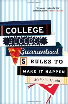 College Success Guaranteed: 5 Rules to Make It Happen, by Gauld 9781610480420