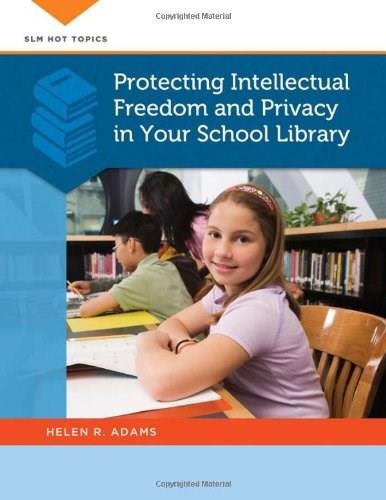 Protecting Intellectual Freedom and Privacy in Your School Library, by Adams 9781610691383