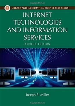 Internet Technologies and Information Services, by Miller, 2nd Edition 9781610694735