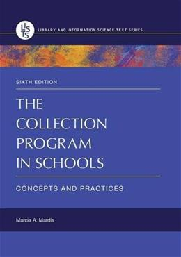 Collection Program in Schools: Concepts and Practices, by Mardis, 6th Edition 9781610698238