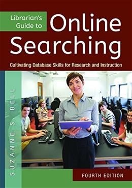 Librarians Guide to Online Searching: Cultivating Database Skills for Research and Instruction, 4th Edition: Cultivating Database Skills for Research and Instruction 9781610699983