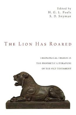 The Lion Has Roared: Theological Themes in the Prophetic Literature of the Old Testament 9781610976596