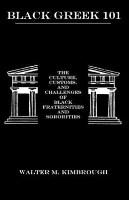 Black Greek 101: The Culture, Customs, and Challenges of Black Fraternities and Sororities 9781611472813