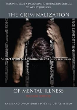 Criminalization of Mental Illness: Crisis and Opportunity for the Justice System, by Slate, 2nd Edition 9781611630398