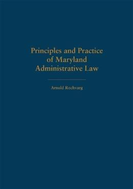 Principles and Practice of Maryland Administrative Law, by Rochvarg 9781611630558