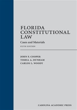 Florida Constitutional Law: Cases and Materials, by Cooperm, 5th Edition 9781611630848