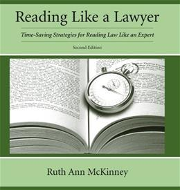 Reading Like a Lawyer: Time Saving Strategies for Reading Law Like an Expert, by McKinney, 2nd Edition 9781611631104