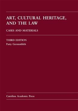 Art, Cultural Heritage, and the Law: Cases and Materials, by Gerstenblith, 3rd Edition 9781611632040