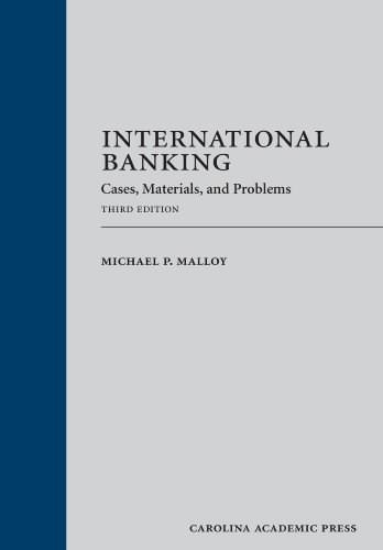 International Banking: Cases, Materials, and Problems, by Malley, 3rd Edition 9781611632385