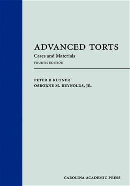 Advanced Torts: Cases and Materials, by Kutner, 4th Edition 9781611633016