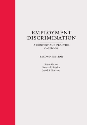 Employment Discrimination: A Context and Practice Casebook, by Grover, 2nd Edition 9781611633085