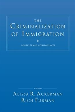 Criminalization of Immigration: Contexts and Consequences, by Ackerman 9781611633566
