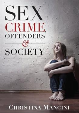 Sex Crime, Offenders, and Society: A Critical Look at Sexual Offending and Policy 9781611633757