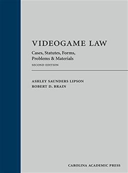 Videogame Law: Cases, Statutes, Forms, Problems & Material 2 9781611636451