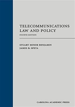 Telecommunications Law and Policy, by Benjamin, 4th Edition 9781611636918