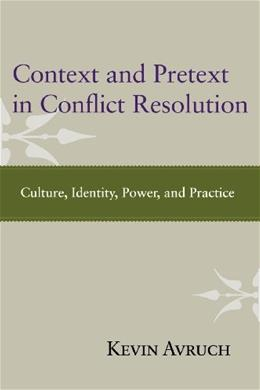 Context and Pretext in Conflict Resolution: Culture, Identity, Power, and Practice, by Avruch 9781612050607