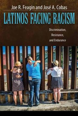 Latinos Facing Racism: Discrimination, Resistance, and Endurance, by Feagin 9781612055541