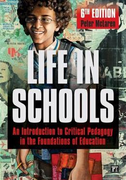 Life in Schools: An Introduction to Critical Pedagogy in the Foundations of Education, by McLaren, 6th Edition 9781612056586