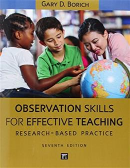 Observation Skills for Effective Teaching: Research Based Practice, by Borich, 7th Edition 9781612056777