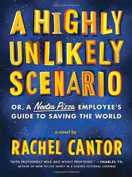 A Highly Unlikely Scenario, or a Neetsa Pizza Employees Guide to Saving the World: A Novel 9781612192642