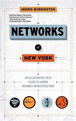 Networks of New York: An Illustrated Field Guide to Urban Internet Infrastructure 9781612195421