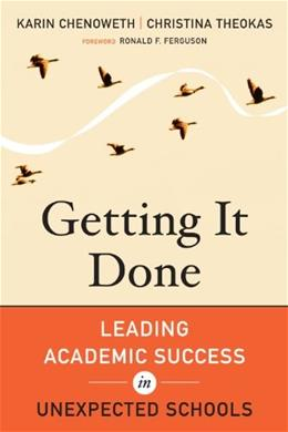 Getting It Done: Leading Academic Success in Unexpected Schools, by Chenoweth 9781612501017