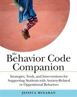 The Behavior Code Companion: Strategies, Tools, and Interventions for Supporting Students With Anxiety-Related or Oppositional Behaviors 9781612507514
