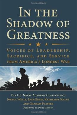In the Shadow of Greatness: Voices of Leadership, Sacrifice, and Service from Americas Longest War 9781612511382