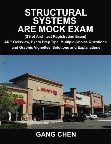 Structural Systems ARE Mock Exam (SS of Architect Registration Exam): ARE Overview, Exam Prep Tips, Multiple-Choice Questions and Graphic Vignettes, Solutions and Explanations 9781612650012
