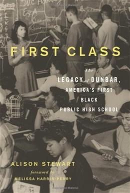 1st Class: The Legacy of Dunbar, America's 1st Black Public High School, by Stewart 9781613740095