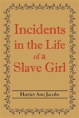Incidents in the Life of a Slave Girl, by Jacobs 9781613822616