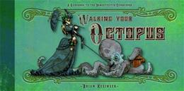 Walking Your Octopus: A Guidebook to the Domesticated Cephalopod 9781614040064