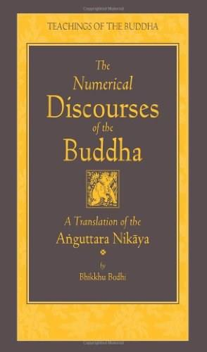 The Numerical Discourses of the Buddha: A Complete Translation of the Anguttara Nikaya (Teachings of the Buddha) annotated  9781614290407