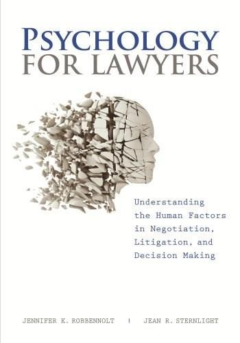 Psychology for Lawyers: Understanding the Human Factors in Negotiation, Litigation and Decision Making, by Robbennolt 9781614383543
