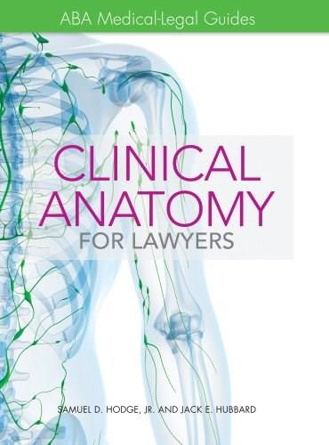 Clinical Anatomy for Lawyers: ABA Medical-Legal Guides, by Hodge 9781614387312