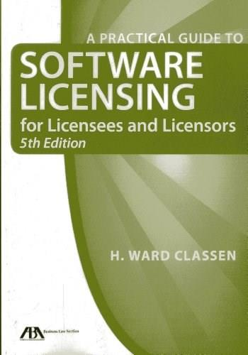 Practical Guide to Software Licensing for Licensees and Licensors, by Classen, 5th Edition 9781614388074