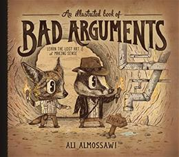 Illustrated Book of Bad Arguments, by Almossawi 9781615192250