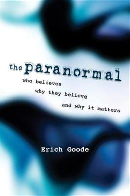 Paranormal: Who Believes, Why They Believe, and Why It Matters, by Goode 9781616144913