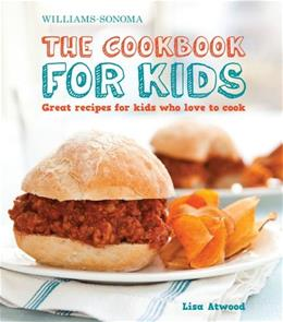 The Cookbook for Kids (Williams-Sonoma): Great Recipes for Kids Who Love to Cook Spi 9781616280185