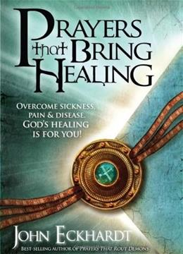 Prayers That Bring Healing: Overcome Sickness, Pain, and Disease. Gods Healing is for You! (Prayers for Spiritual Battle) 9781616380045