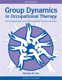 Group Dynamics in Occupational Therapy: The Theoretical Basis and Practice Application of Group Intervention 4 9781617110115
