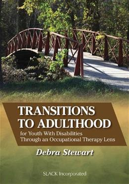 Transitions to Adulthood for Youth With Disabilities Through an Occupational Therapy Lens, by Stewart 9781617110139