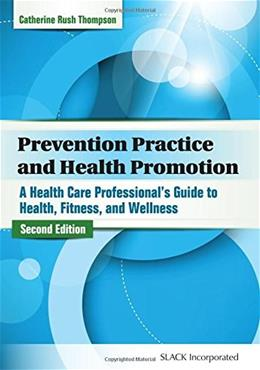 Prevention Practice and Health Promotion: A Health Care Professional's Guide to Health, Fitness, and Wellness, by Thompson, 2nd Edition 9781617110849