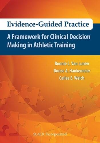Evidence-Guided Practice: A Framework for Clinical Decision Making in Athletic Training, by Van Lunen 9781617116032