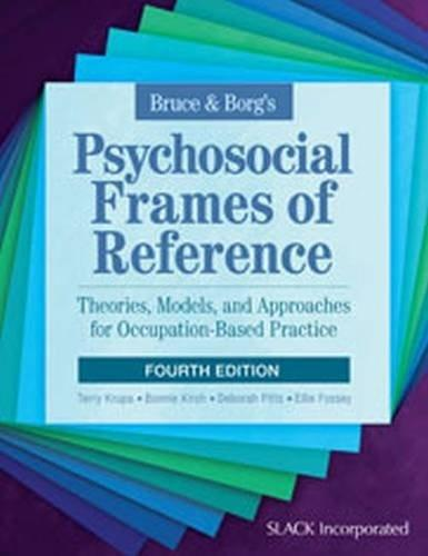 Bruce and Borg's Psychosocial Frames of Reference: Theories, Models, and Approaches for Occupation-Based Practice, by Krupa, 4th Edition 9781617116223