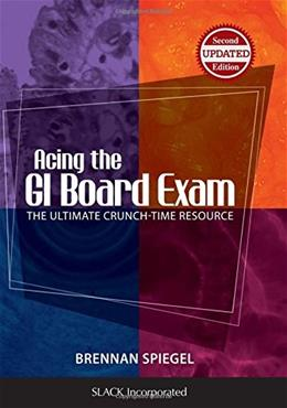 Acing the GI Board Exam: The Ultimate Crunch Time Resource, by Spiegel, 2nd Edition 9781617116414