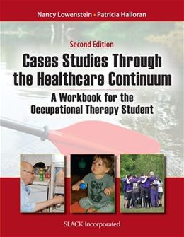 Case Studies Through the Health Care Continuum: Occupational Therapy Student, by Lowenstein, 2nd Edition, Workbook 9781617118333