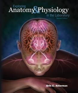 Exploring Anatomy and Physiology in the Laboratory, by Amerman, 2nd Edition 9781617310560